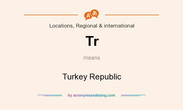 What does Tr mean? It stands for Turkey Republic