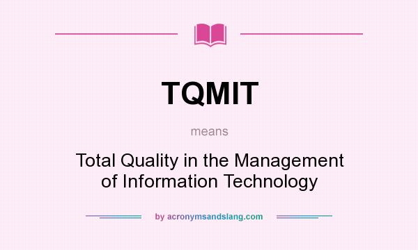 What does TQMIT mean? It stands for Total Quality in the Management of Information Technology