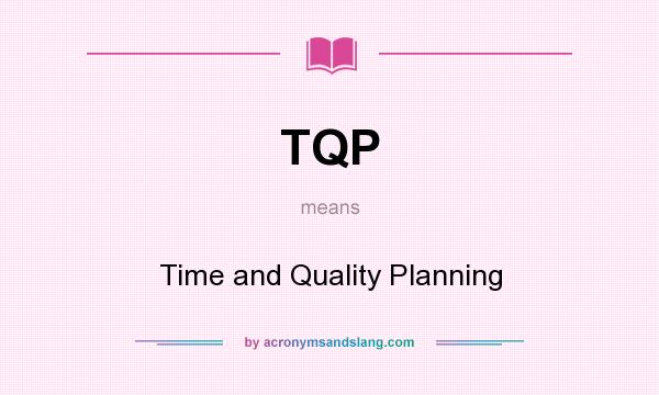 What does TQP mean? It stands for Time and Quality Planning