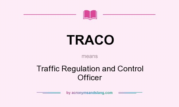 What does TRACO mean? It stands for Traffic Regulation and Control Officer