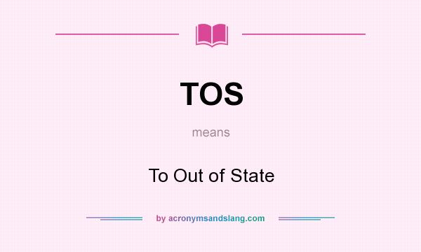 What does TOS mean? It stands for To Out of State