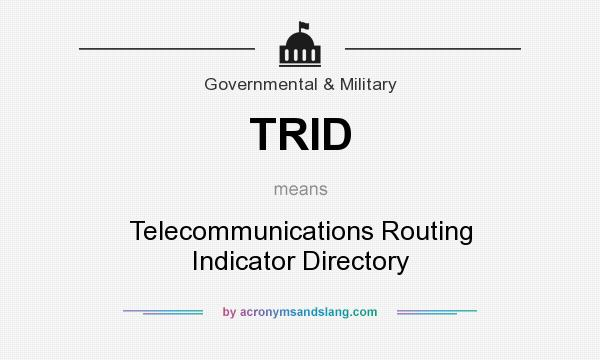 What does TRID mean? It stands for Telecommunications Routing Indicator Directory