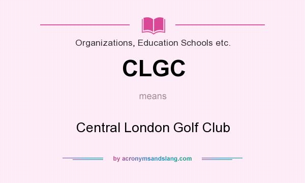 What does CLGC mean? It stands for Central London Golf Club