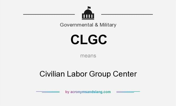 What does CLGC mean? It stands for Civilian Labor Group Center