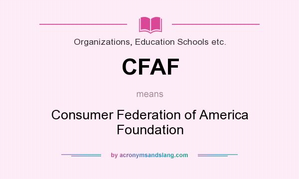 What does CFAF mean? It stands for Consumer Federation of America Foundation
