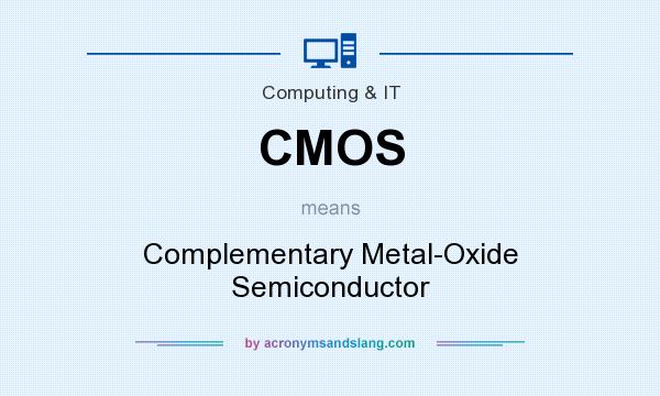 What does CMOS mean? It stands for Complementary Metal-Oxide Semiconductor