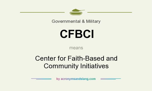 What does CFBCI mean? It stands for Center for Faith-Based and Community Initiatives