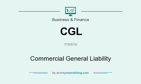 What does CGL mean? It stands for Commercial General Liability