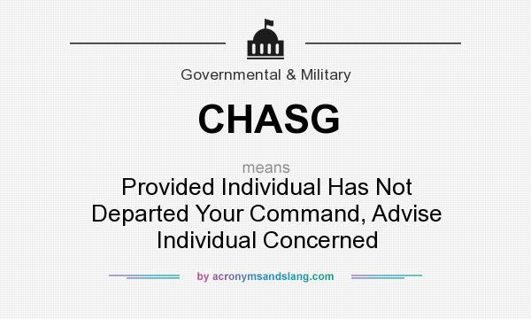 What does CHASG mean? It stands for Provided Individual Has Not Departed Your Command, Advise Individual Concerned