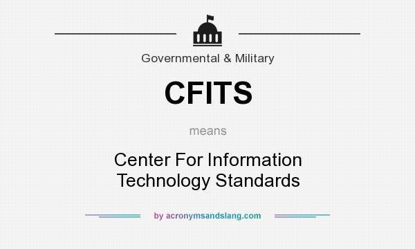 What does CFITS mean? It stands for Center For Information Technology Standards