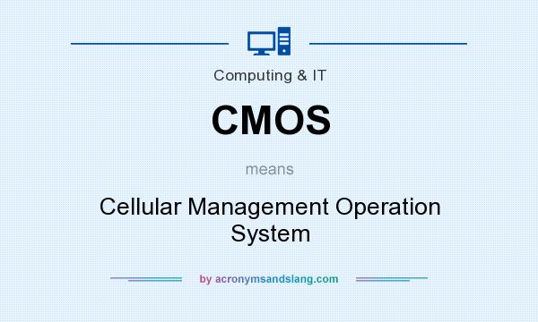 What does CMOS mean? It stands for Cellular Management Operation System