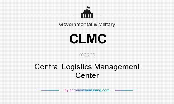 What does CLMC mean? It stands for Central Logistics Management Center