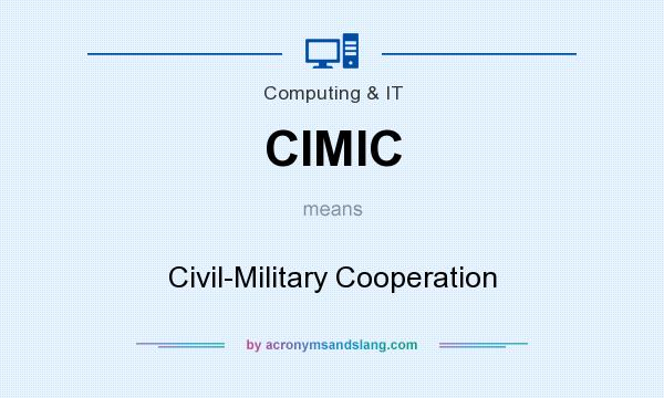 What does CIMIC mean? It stands for Civil-Military Cooperation