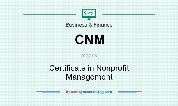 What does CNM mean? It stands for Certificate in Nonprofit Management
