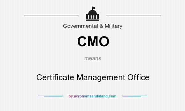 What does CMO mean? It stands for Certificate Management Office
