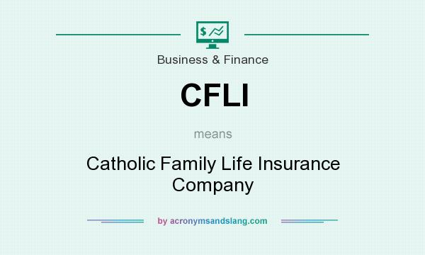 What does CFLI mean? It stands for Catholic Family Life Insurance Company