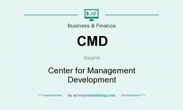 What does CMD mean? It stands for Center for Management Development