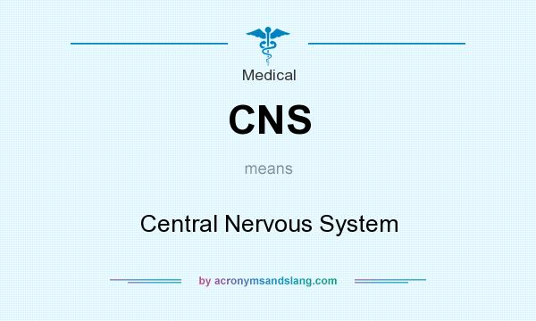 What does CNS mean? It stands for Central Nervous System