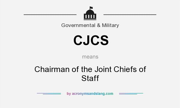What does CJCS mean? It stands for Chairman of the Joint Chiefs of Staff