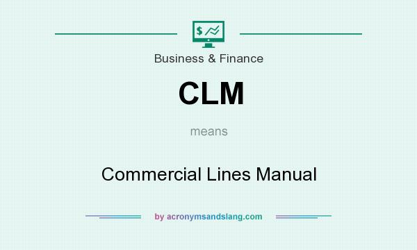 What does CLM mean? It stands for Commercial Lines Manual