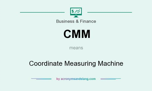 What does CMM mean? It stands for Coordinate Measuring Machine