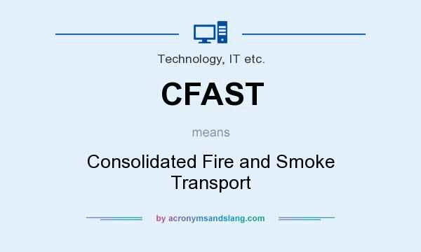 What does CFAST mean? It stands for Consolidated Fire and Smoke Transport