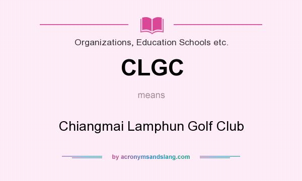 What does CLGC mean? It stands for Chiangmai Lamphun Golf Club