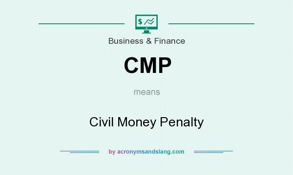 What does CMP mean? It stands for Civil Money Penalty