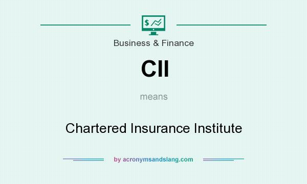 What does CII mean? It stands for Chartered Insurance Institute