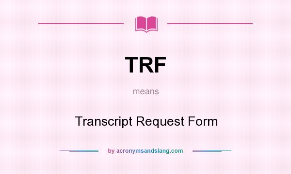 Trf  Transcript Request Form In Undefined By AcronymsandslangCom