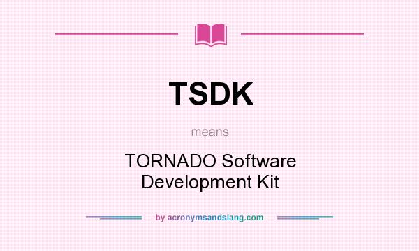 What does TSDK mean? It stands for TORNADO Software Development Kit