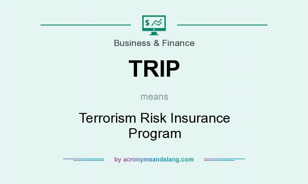 What does TRIP mean? It stands for Terrorism Risk Insurance Program