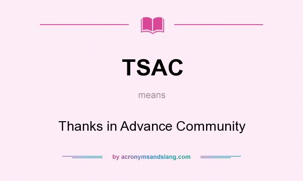 What does TSAC mean? It stands for Thanks in Advance Community