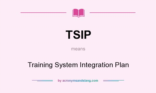 What does TSIP mean? It stands for Training System Integration Plan