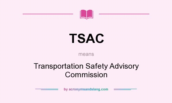 What does TSAC mean? It stands for Transportation Safety Advisory Commission
