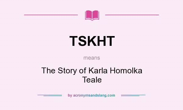 What does TSKHT mean? It stands for The Story of Karla Homolka Teale