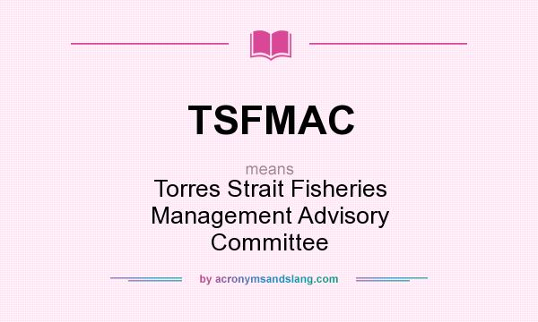 What does TSFMAC mean? It stands for Torres Strait Fisheries Management Advisory Committee
