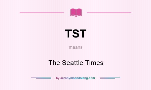 What does TST mean? It stands for The Seattle Times