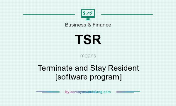 What does TSR mean? It stands for Terminate and Stay Resident [software program]