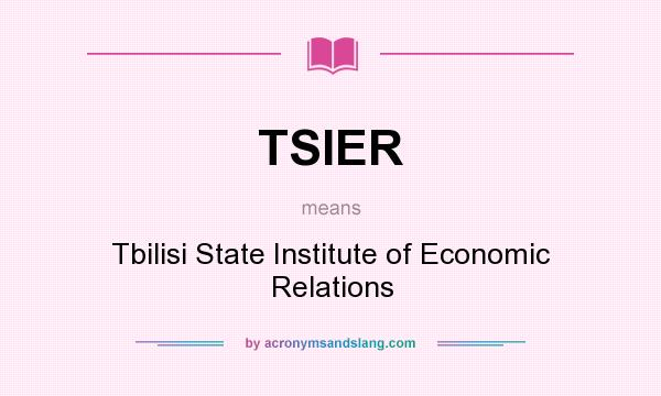 What does TSIER mean? It stands for Tbilisi State Institute of Economic Relations
