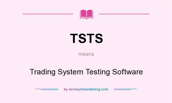 What does TSTS mean? It stands for Trading System Testing Software