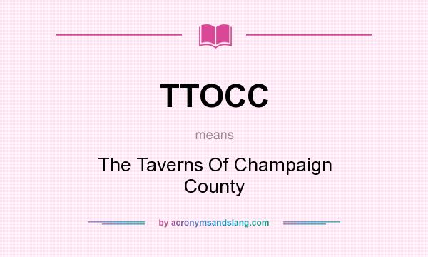 What does TTOCC mean? It stands for The Taverns Of Champaign County