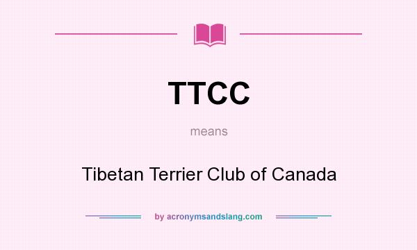 What does TTCC mean? It stands for Tibetan Terrier Club of Canada