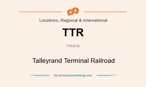 What does TTR mean? It stands for Talleyrand Terminal Railroad
