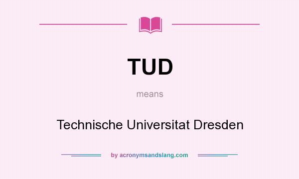 What does TUD mean? It stands for Technische Universitat Dresden