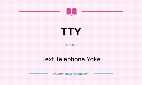 what does tty mean it stands for text telephone yoke