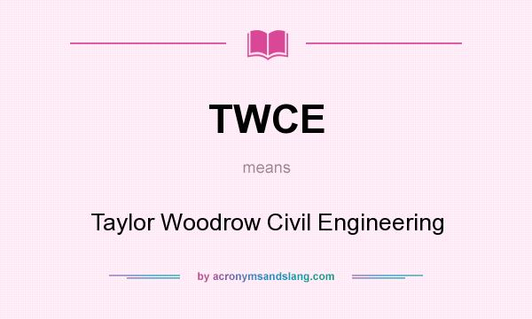 What does TWCE mean? It stands for Taylor Woodrow Civil Engineering