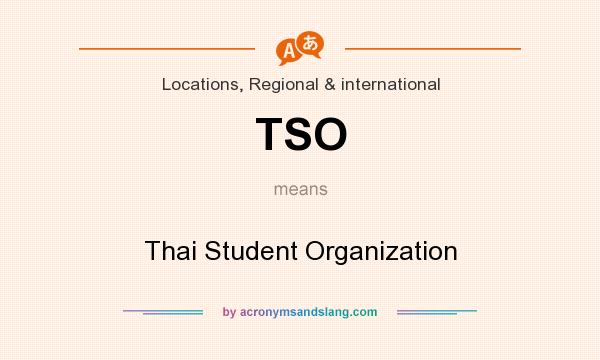 What does TSO mean? It stands for Thai Student Organization