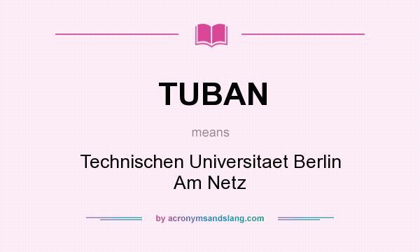 What does TUBAN mean? It stands for Technischen Universitaet Berlin Am Netz