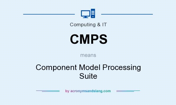 What does CMPS mean? It stands for Component Model Processing Suite